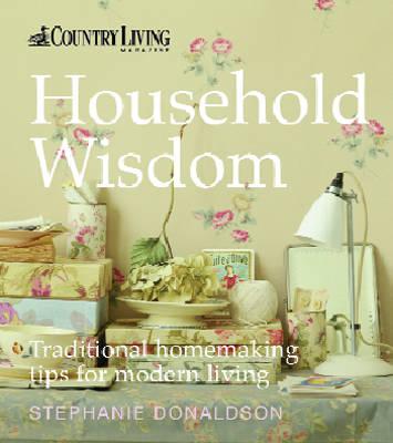 Country Living: Household Wisdom: Traditional Homemaking Tips for Modern Living (Hardback)