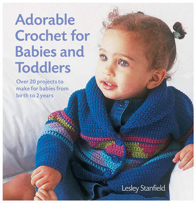 Adorable Crochet For Babies and Toddlers: Over 20 projects to make for babies from birth to two years old (Paperback)