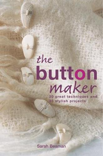 The Button Maker: 30 Great Techniques and 35 Stylish Projects (Paperback)