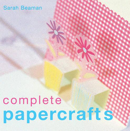 Complete Papercrafts: Cardmaking, Scrapbooking, Origami, Wrapping and Tags, Papermaking (Hardback)