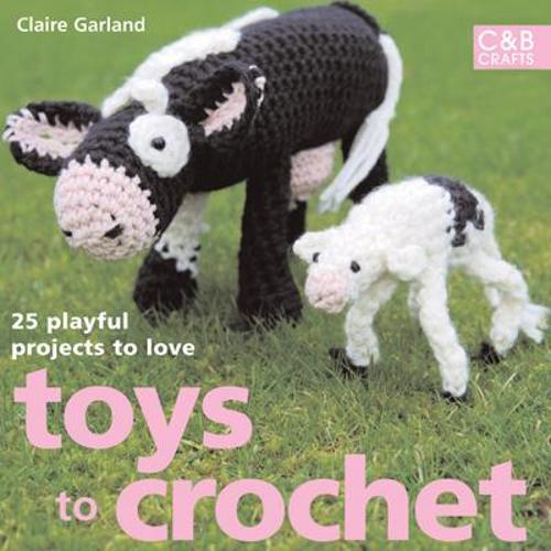 Toys to Crochet: 25 Playful Projects to Love (Hardback)