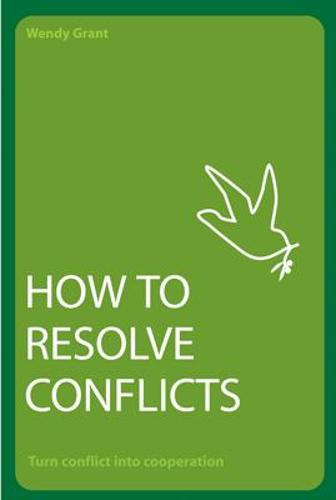 How to Resolve Conflicts: Turn Conflict into Cooperation (Paperback)
