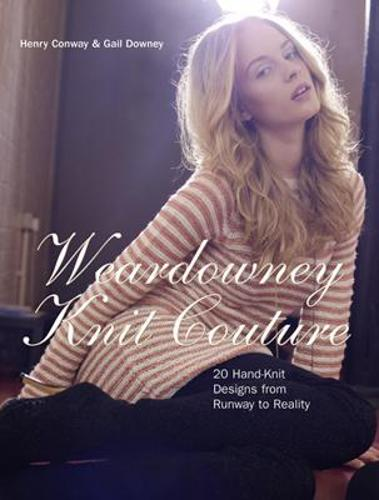 Weardowney Knit Couture: 20 Hand-knit Designs from Runway to Reality (Hardback)