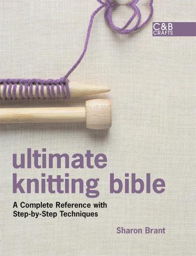 Ultimate Knitting Bible: A Complete Reference Guide with step-by-step techniques - Ultimate Guides (Hardback)