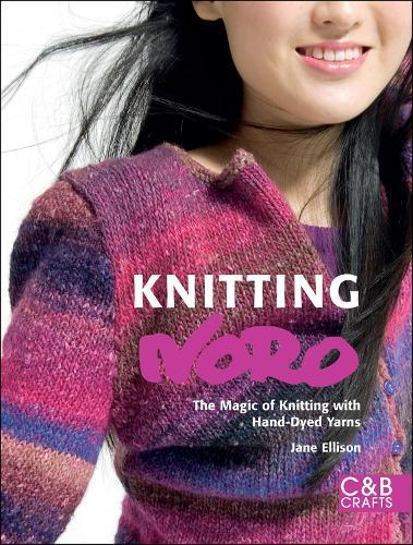 Knitting Noro: The Magic of Knitting with Hand-dyed Yarns (Hardback)