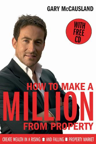 How to Make A Million From Property: Create Wealth in a Rising and Falling Property Market (Paperback)