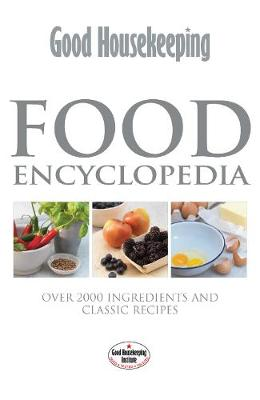 Good Housekeeping Food Encyclopedia: Over 2000 Ingredients and 150 Classic Recipes (Hardback)