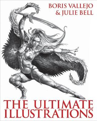 Boris Vallejo & Julie Bell - The Ultimate Illustrations (Hardback)