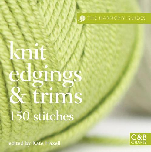 The Harmony Guides: Knit Edgings & Trims: 150 Stitches - Harmony Guides (Paperback)