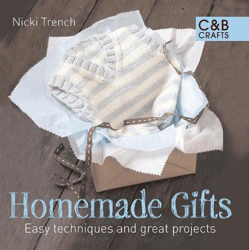 Homemade Gifts: Easy Techniques and Great Projects (Hardback)