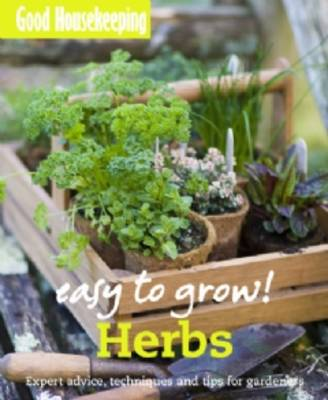 Good Housekeeping Easy to Grow! Herbs: Expert advice, techniques and tips for gardeners - Easy to Grow! (Paperback)