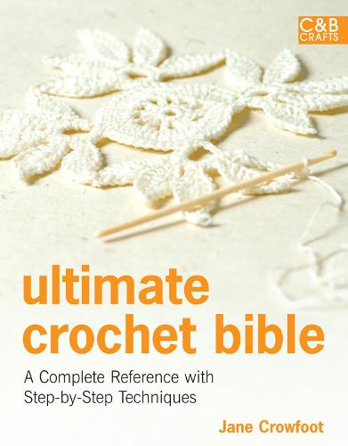 Ultimate Crochet Bible: A Complete Reference with Step-by-Step Techniques - Ultimate Guides (Hardback)
