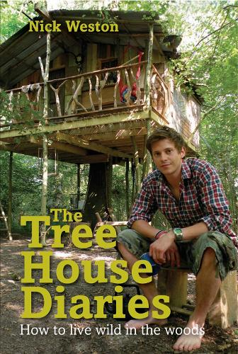 The Tree House Diaries: How to Live Wild in the Woods (Hardback)