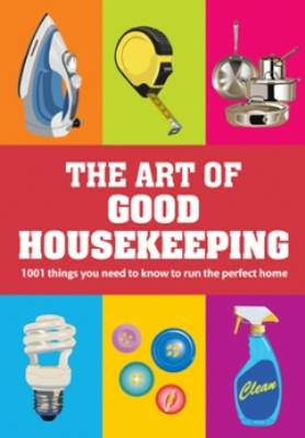 The Art of Good Housekeeping: 1001 things you need to know to run the perfect home - Good Housekeeping (Hardback)