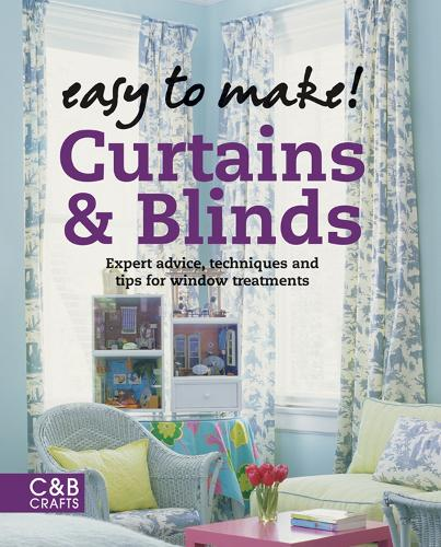 Easy to Make! Curtains & Blinds: Expert Advice, Techniques and Tips for Sewers (Hardback)