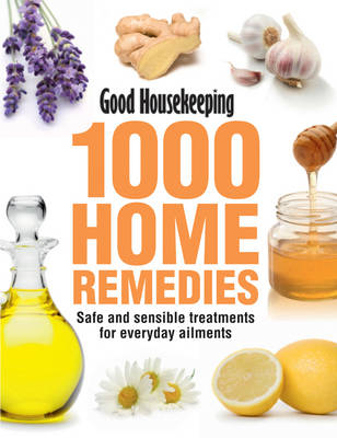 Good Housekeeping 1000 Home Remedies: Safe and Sensible Treatments for Everyday Ailments (Hardback)
