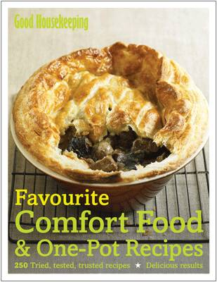 Good Housekeeping Favourite Comfort Food & One-pot Recipes: 250 Tried, Tested, Trusted Recipes; Delicious Results (Hardback)
