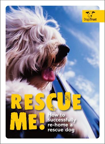 Rescue Me!: How to successfully rehome your dog (Paperback)