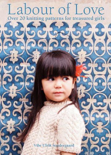 Labour of Love: Over 20 knitting patterns for treasured girls (Hardback)