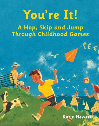 You're It!: A Hop, Skip and Jump Through Childhood Games (Hardback)