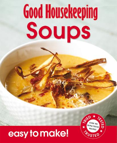 Good Housekeeping Easy to Make! Soups: Over 100 Triple-Tested Recipes - Easy to Make! (Paperback)