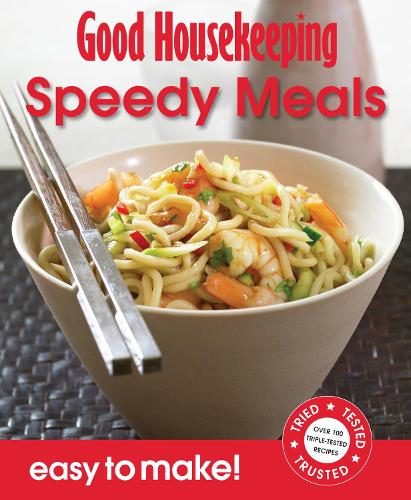 Good Housekeeping Easy to Make! Speedy Meals: Over 100 Triple-Tested Recipes - Good Housekeeping (Paperback)