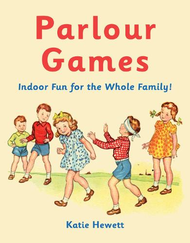 Parlour Games: Indoor Fun for the Whole Family! (Hardback)