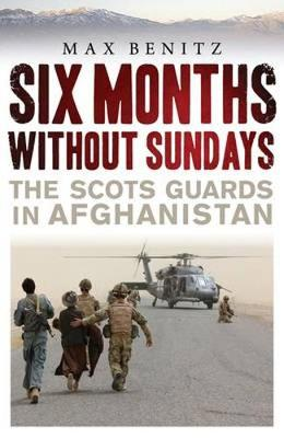 Six Months without Sundays: The Scots Guards in Afghanistan (Hardback)