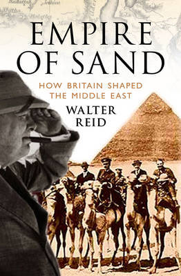 Empire of Sand: How Britain Shaped the Middle East (Hardback)