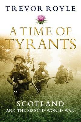 A Time of Tyrants: Scotland and the Second World War (Hardback)