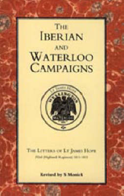 Iberian and Waterloo Campaigns: The Letters of Lt.James Hope (92nd (Highland) Regiment) 1811-1815 (Hardback)