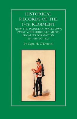 Historical Records of the 14th Regiment Now the Prince of Wales Own (West Yorkshire Regiment) from Its Formation in 1689 to 1892 (Paperback)
