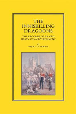 Inniskilling Dragoons: The Records of an Old Heavy Cavalry Regiment (Paperback)