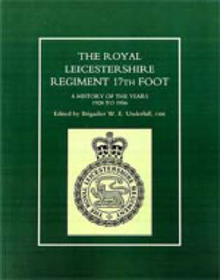 Royal Leicestershire Regiment, 17th Foot: A History of the Years 1928 to 1956 (Paperback)