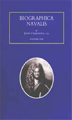 Biographa Navalis or Impartial Memoirs of the Lives and Characters of Officers of the Navy of Great Britain 1660-1798 (Paperback)