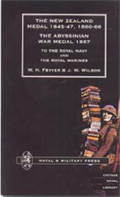 New Zealand Medal 1845-47, 1860-66 - The Abyssinian War Medal 1867: To the Royal Navy and the Royal Marines (Paperback)