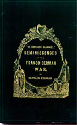 La Compagnie Irlandaise: Reminiscences of the Franco-German War (Paperback)