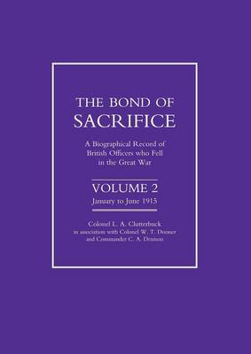Bond of Sacrifice: v. 2: A Biographical Record of British Officers Who Fell in the Great War (Paperback)