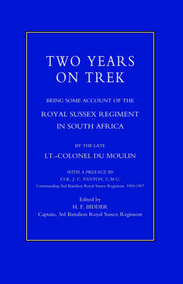 Two Years on Trek: Being Some Account of the Royal Sussex Regiment in South Africa (Paperback)
