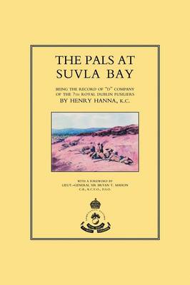 """Pals at Suvla Bay: Being the Record of """"D"""" Company of the 7th Royal Dublin Fusiliers (Paperback)"""