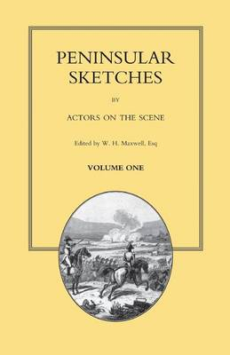 PENINSULAR SKETCHES; BY ACTORS ON THE SCENE. Volume One (Paperback)