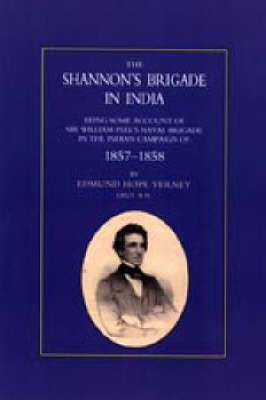 Shannon's Brigade in India, Being Some Account of Sir William Peel's Naval Brigade in the Indian Campaign of 1857-1858 (Paperback)
