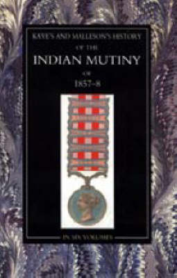 Kaye and Malleson: History of the Indian Mutiny of 1857-58 (Paperback)