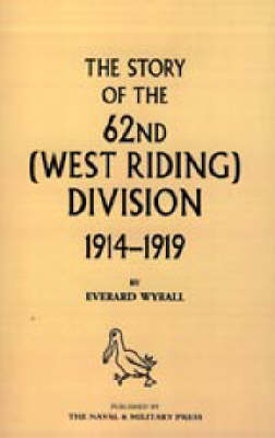 History of the 62nd (West Riding) Division 1914-1918 (Hardback)