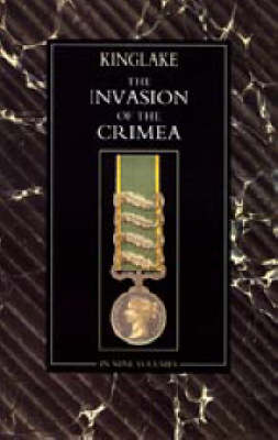 Invasion of the Crimea: Its Origin, and an Account of Its Progress Down to the Death of Lord Raglan (Paperback)