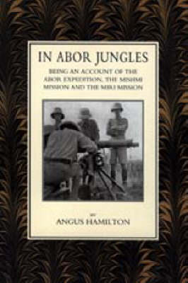 In Abor Jungles: Being Account of the Abor Expedition, the Mishmi Mission and the Miri Mission (Paperback)
