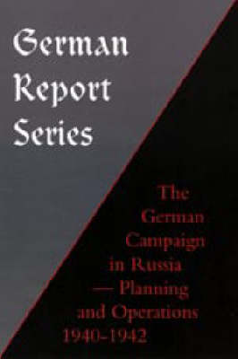 German Campaign in Russia: Planning and Operations 1940-1942 - German Report S. (Paperback)
