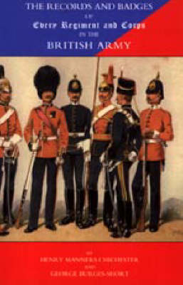 Records and Badges of Every Regiment and Corps in the British Army (Hardback)