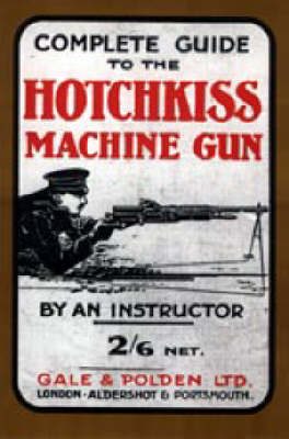 Complete Guide to the Hotchkiss Machine Gun (Paperback)