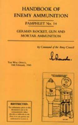 Handbook of Enemy Ammunition: War Office Pamphlet No 14; German Rocket, Gun and Mortar Ammunition: No. 14 (Paperback)